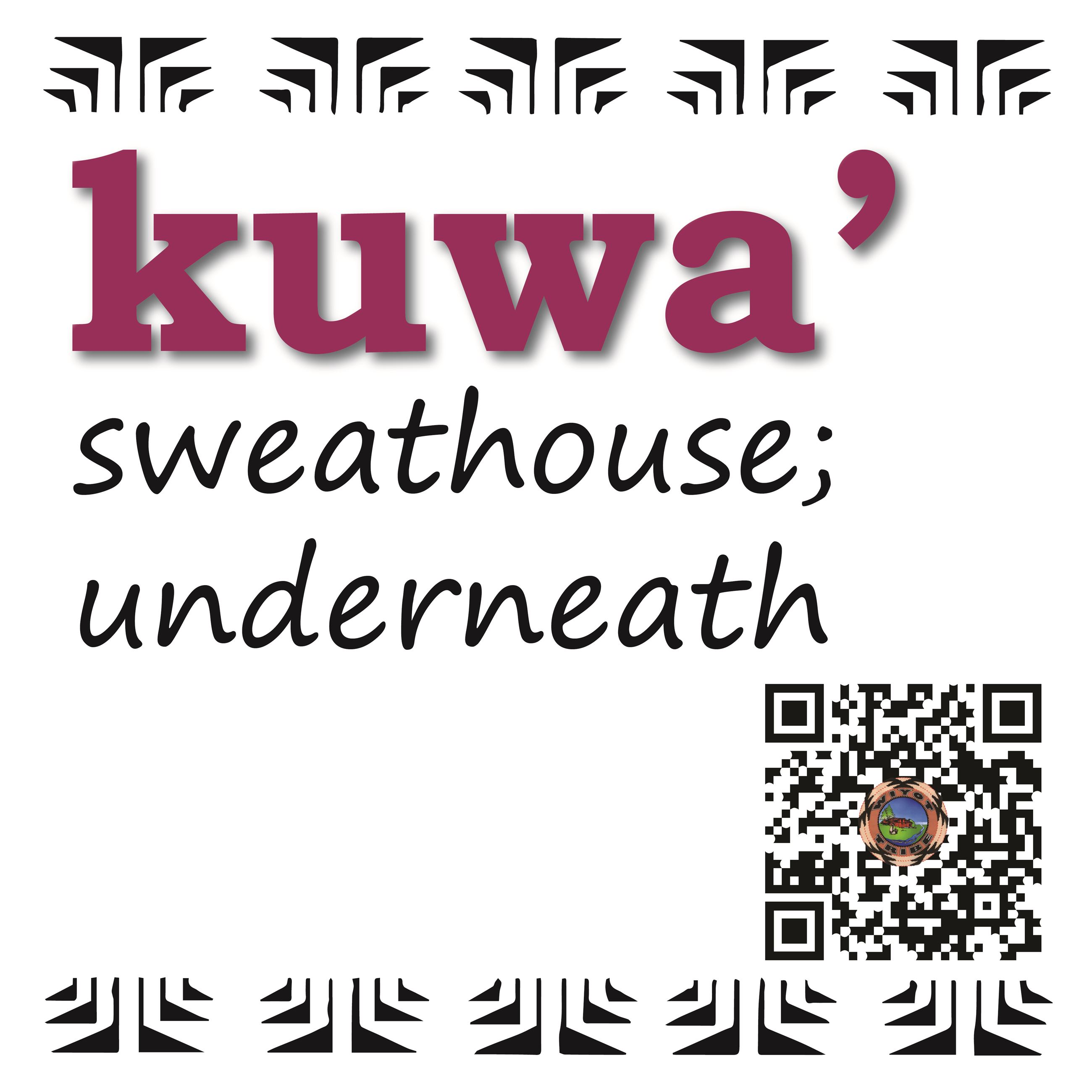 kuwa' (sweathouse; underneath)